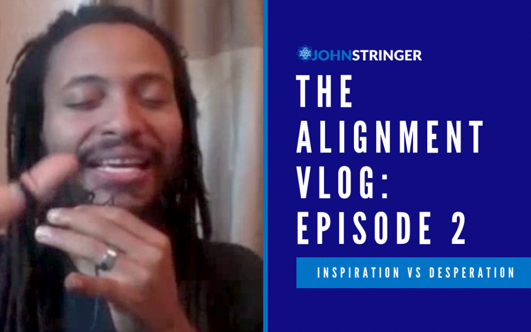Alignment Vlog – Episode 2 – Inspiration vs Desperation