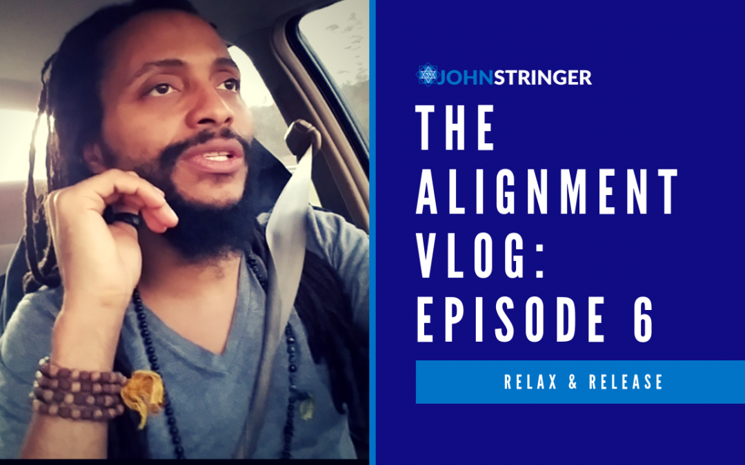 The Alignment Vlog – Episode 6 – Relax & Release