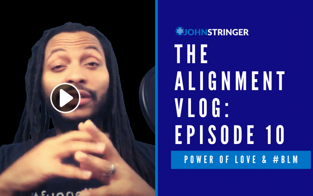 Alignment Vlog Episode 10: Power of Love & #blacklivesmatter