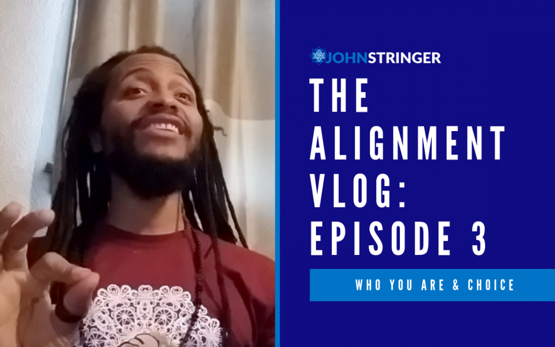 Alignment Vlog – Episode 3 – Who You Are & Choice