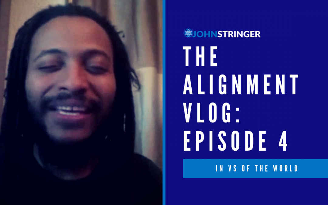 Alignment Vlog – Episode 4 – In vs Of The World