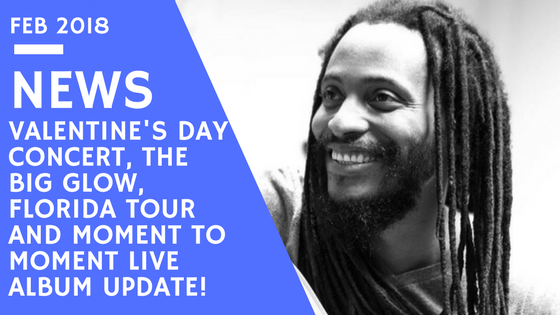 Valentine's Day Concert, The Big Glow Retreat, Florida Tour and Moment to Moment LIVE Album Update!